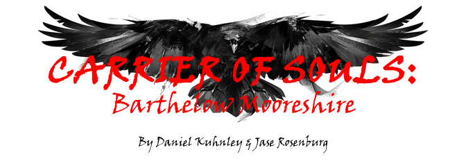Carrier of Souls: Barthelow Mooreshire By Daniel Kuhnley & Jase Rosenburg