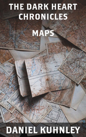 Image of a many maps. Text reads The Dark Heart Chronicles Maps by Daniel Kuhnley